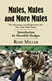 img - for MULES, MULES AND MORE MULES: The Adventures and Misadventures of a First Time Mule Owner book / textbook / text book