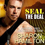 SEAL the Deal: Seal Brotherhood, Book 4 (       UNABRIDGED) by Sharon Hamilton Narrated by J.D. Hart