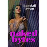 NAKED Bytes (NAKED Anthology #2) (New Erotic Fiction) ~ Kendall Swan