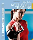 The Complete Guide to Kettlebell Training