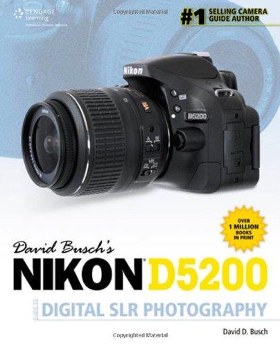 David Busch'S Nikon D5200 Guide To Digital Slr Photography (David Busch'S Digital Photography Guides)