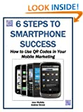 6 Steps to Smartphone Success: How to Use QR Codes in Your Mobile Marketing (Mobile Matters) Joan Mullally and Andrew Simon
