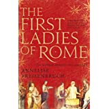 The First Ladies of Rome: The Women Behind the Caesarsby Annelise Freisenbruch
