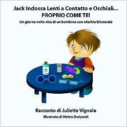 Jack Indossa Lenti a Contatto e Occhiali PROPRIO COME TE!: Un