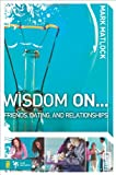 img - for Wisdom On ... Friends, Dating, and Relationships (Wisdom Series) book / textbook / text book