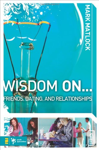 Wisdom On ... Friends, Dating, and Relationships (Wisdom Series)