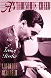 As Thousands Cheer: The Life Of Irving Berlin