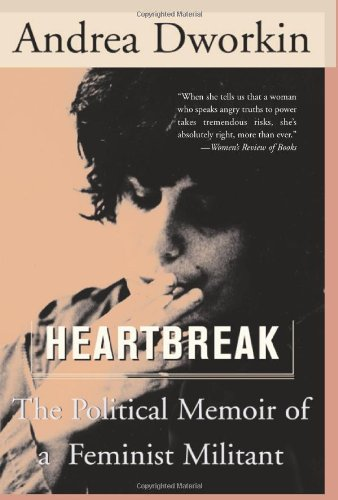 Heartbreak: The Political Memoir of a Feminist Militant, Dworkin, Andrea