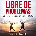 Libre de Problemas (Spanish Edition): Soluciones Fáciles a Problemas Difíciles | Raimon Samsó
