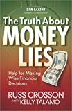 img - for The Truth About Money Lies: Help for Making Wise Financial Decisions by Crosson, Russ, Talamo, Kelly (2012) Paperback book / textbook / text book