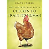 100 Ways for a Chicken to Train its Humanby Diane Parker