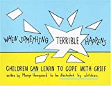 When Something Terrible Happens: Children Can Learn to Cope with Grief [Paperback]