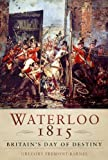 img - for Waterloo 1815: The British Army's Day of Destiny book / textbook / text book