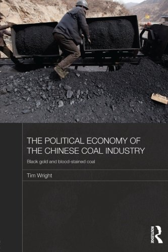 The Political Economy of the Chinese Coal Industry: Black Gold and Blood-Stained Coal PDF