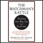 The Watchman's Rattle: Thinking Our Way Out of Extinction | Rebecca D. Costa