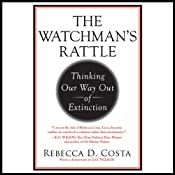 The Watchman's Rattle: Thinking Our Way Out of Extinction | [Rebecca D. Costa]