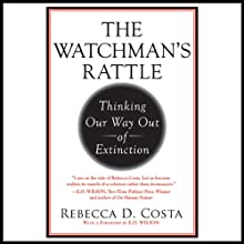 The Watchman's Rattle: Thinking Our Way Out of Extinction (       UNABRIDGED) by Rebecca D. Costa Narrated by Therese Plummer, Kevin T. Collins