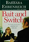 BAIT AND SWITCH: The (Futile) Pursuit of the American Dream. (0805076069) by BARBARA EHRENREICH