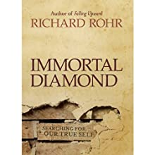 Immortal Diamond: The Search for Our True Self (       UNABRIDGED) by Richard Rohr Narrated by Kevin Pierce