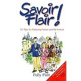 Savoir Flair: 211 Tips for Enjoying France and the French ~ Polly Platt