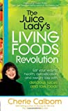 The Juice Ladys Living Foods Revolution: Eat your Way to Health, Detoxification, and Weight Loss with Delicious Juices and Raw Foods