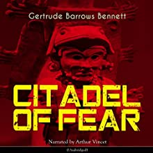 Citadel of Fear Audiobook by Gertrude Barrows Bennett Narrated by Arthur Vincet
