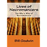 Lives Of Necromancers: The Who's Who Of Necromancers ~ Bill Godwin