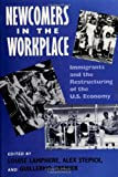 img - for Newcomers in the workplace : immigrants and the restructuring of the U.S. economy (Labor And Social Change) book / textbook / text book