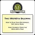 The IRA/401k Dilemma: How to Plan Your Retirement, Not Uncle Sam's | Douglas R. Andrew