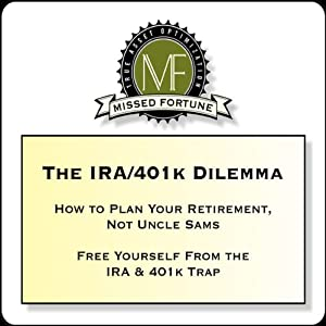 The IRA/401k Dilemma: How to Plan Your Retirement, Not Uncle Sam's | [Douglas R. Andrew]