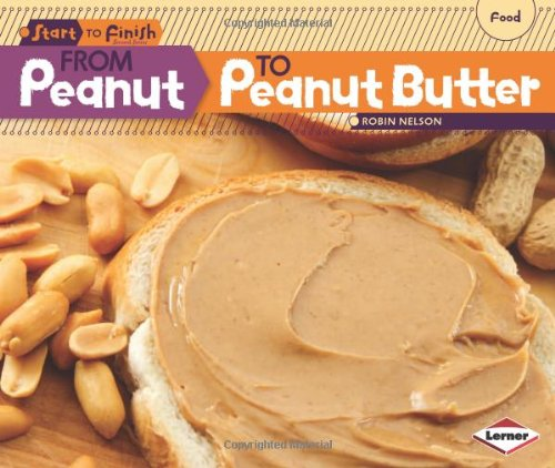 From Peanut to Peanut Butter (Start to Finish, Second Series: Food) (Start to Finish, Second (Library))