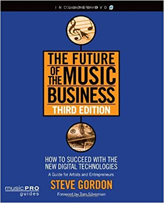 The Future of the Music Business: How to Succeed with the New Digital Technologies, Third Edition (Music Pro Guides)