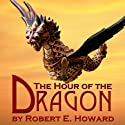 The Hour of the Dragon Audiobook by Robert E. Howard Narrated by Harry Shaw