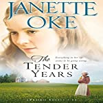 The Tender Years: A Prairie Legacy, Book #1 | Janette Oke