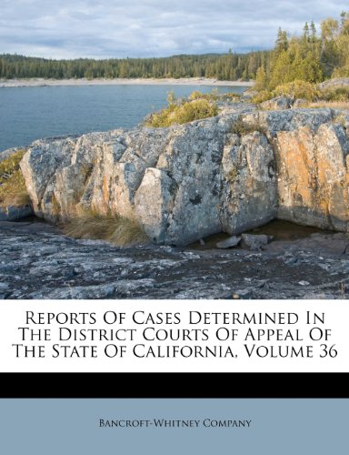 Reports Of Cases Determined In The District Courts Of Appeal Of The State Of California, Volume 36