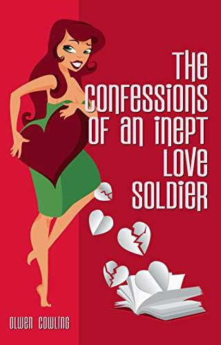 The Confessions of an Inept Love Soldier by Olwen Cowling