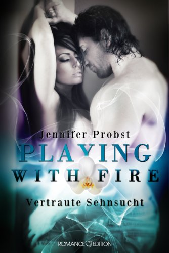 Jennifer Probst - Playing with Fire - Vertraute Sehnsucht (German Edition)