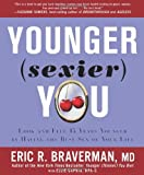 By Eric R. Braverman Younger (Sexier) You: Look and Feel 15 Years Younger by Having the Best Sex of Your Life [Hardcover]