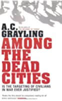 Among the Dead Cities: Is the Targeting of Civilians in War Ever Justified?