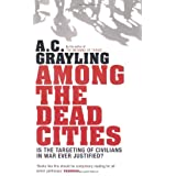 Among the Dead Cities: Is the Targeting of Civilians in War Ever Justified?by A. C. Grayling