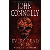 Every Dead Thing: Introducing Private Investigator Charlie Parker (Charlie Parker Thriller)by John Connolly