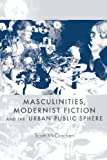 Scott McCracken Masculinities, Modernist Fiction and the Urban Public Sphere