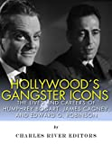Hollywoods Gangster Icons: The Lives and Careers of Humphrey Bogart, James Cagney, and Edward G. Robinson