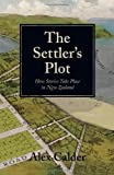 The Settler's Plot: How Stories Take Place in New Zealand Alex Calder