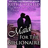 Maid for the Billionaire (Book 1) (Legacy Collection) ~ Ruth Cardello