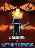 Legend Of Nether Dragon: Herobrine And Nether Dragon (Minecraft Monsters Series Book 4)