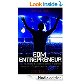 EDM Entrepreneur - How to create a lucrative career in dance music as a DJ, producer or label owner