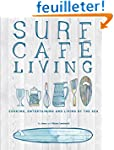 Surf Caf� Living: Eat, Live, Inspire