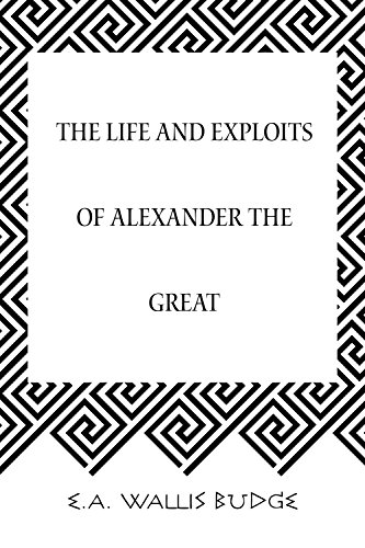 E.A. Wallis Budge - The Life and Exploits of Alexander the Great