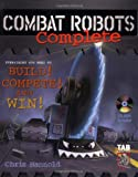 img - for Combat Robots Complete : Everything You Need to Build, Compete, and Win book / textbook / text book